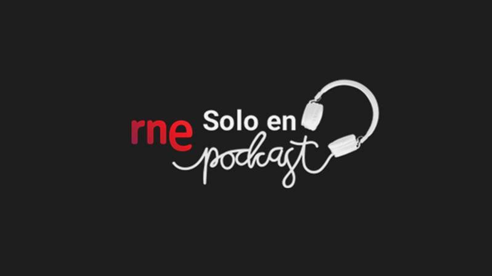 Descubre RNE Solo en Podcast.