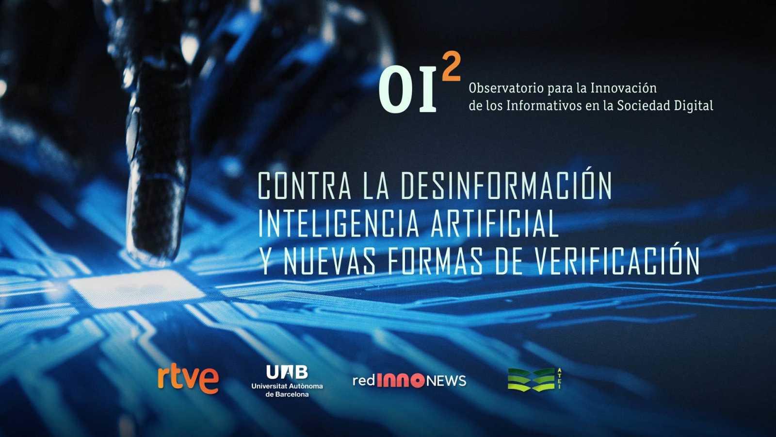 VI Jornadas OI2 -  'Contra la desinformación. Inteligencia artificial y nuevas formas de verificación'