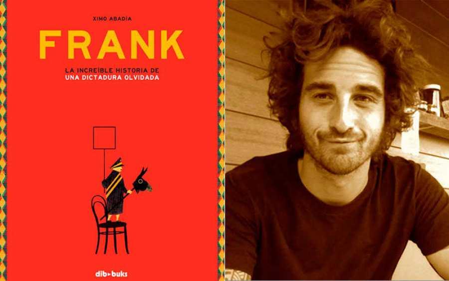 Portada de 'Frank. La increíble historia de una dictadura olvidada' y su autor, Ximo Abadía