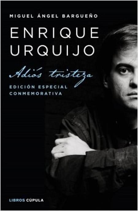 Portada 'Adiós tristeza' biografía de Enrique Urquijo