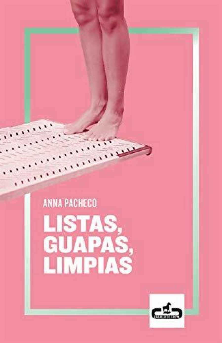 'Listas, guapas, limpias' de Anna Pacheco, el título con más tirón de la editorial Caballo de Troya