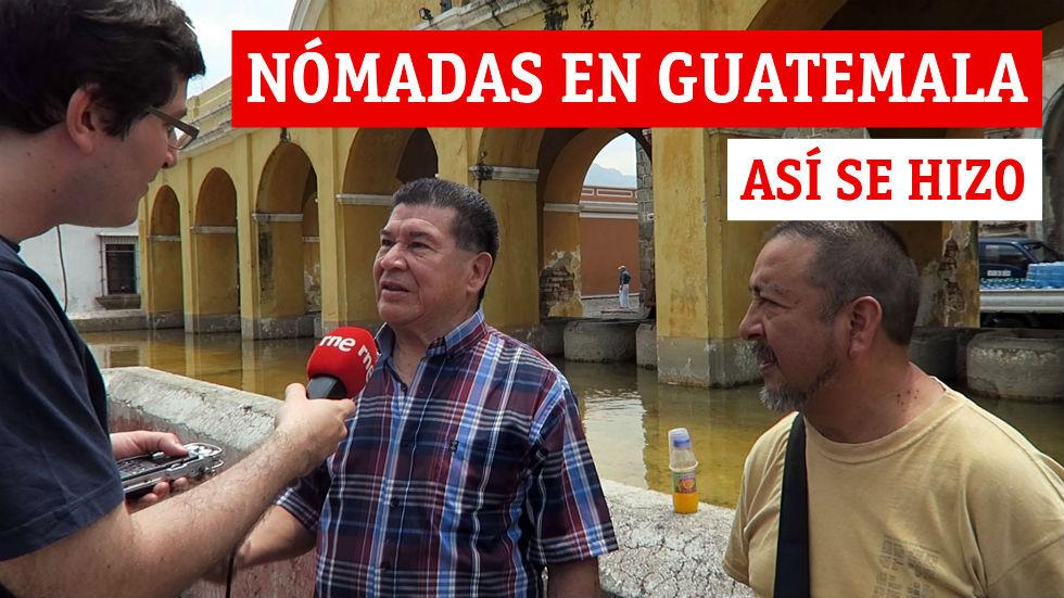 'Nómadas' en Guatemala | Cómo se hizo