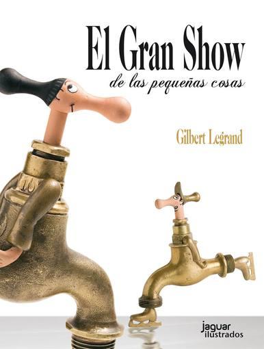 Portada de 'El gran show de las pequeñas cosas', de Gilbert Legrand