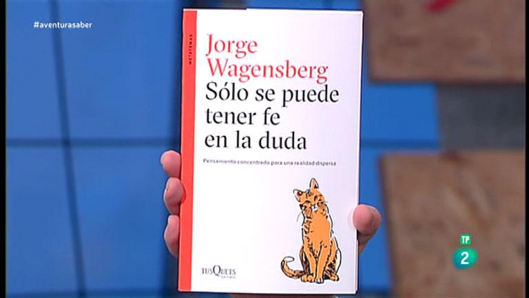 La Aventura del Saber. TVE. Libros recomendados: 'Solo se puede tener fe en la vida', de Jorge Wagensberg.