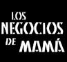 Los negocios de mamá