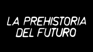 La prehistoria del futuro