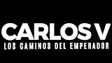 Carlos V: Los caminos del Emperador