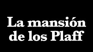 La mansión de los Plaff