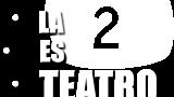 La 2 es teatro