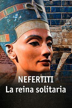 Nefertiti. La reina solitaria