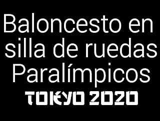 Baloncesto en silla de ruedas Paralímpicos Tokyo 2020