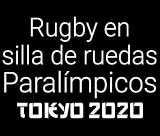 Rugby en silla de ruedas Paralímpicos Tokyo 2020