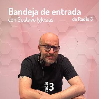 """""""Bandeja de entrada de Radio 3"""", con Gustavo Iglesias"""