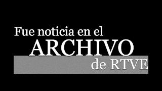 Fue noticia en el Archivo de RTVE