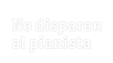 No Disparen al Pianista