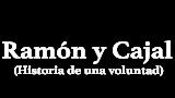 Ramón y Cajal: historia de una voluntad