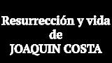 Resurrección y vida de Joaquín Costa