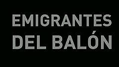 Comunicar es Ganar -  Emigrantes del balón