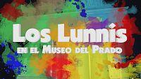 Los Lunnis en el Museo del Prado. El especial.