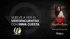 Águila Roja - Vuelve a ver el videoencuentro #MargaritaResponde con Inma Cuesta