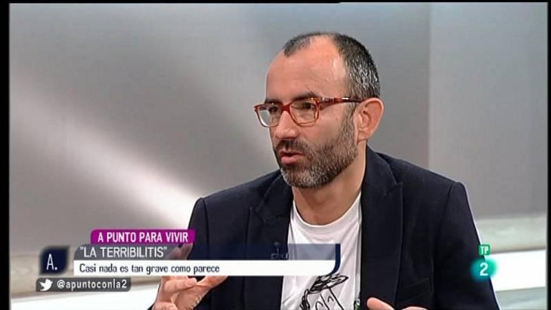 A punto con La 2 - A punto para vivir con Rafael Santandreu: 'terribilitis'