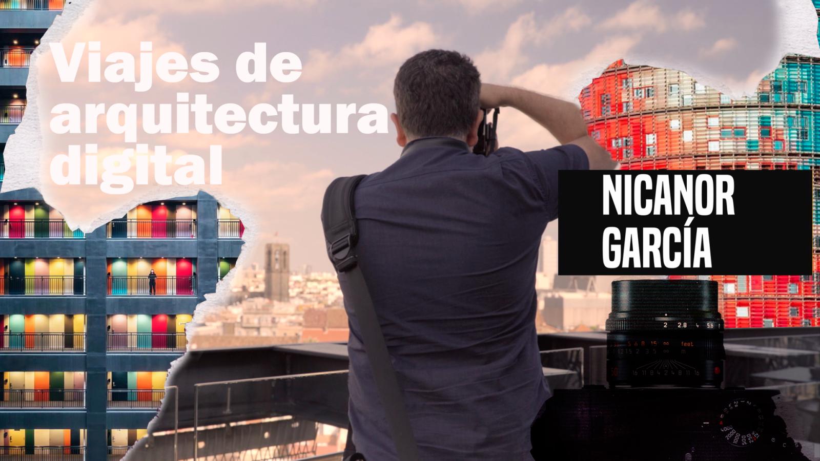 Generación Instantánea - Nicanor García: viajes de Arquitectura digital