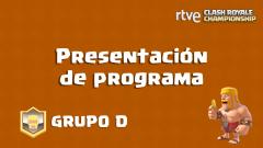 RTVE Clash Royale Championship. Grupo D - Presentación