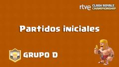 RTVE Clash Royale Championship. Grupo D - Partidos iniciales