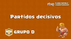 RTVE Clash Royale Championship. Grupo D - Partidos decisivos