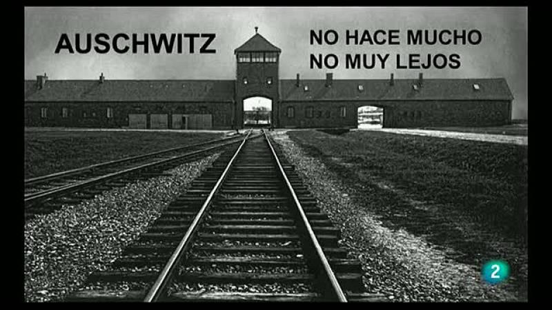 La Aventura del Saber. TVE. Auschwitz. No hace mucho. No muy lejos