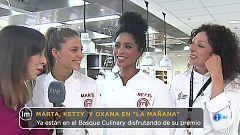 La Mañana - Marta, Ketty y Oxana disfrutan de su premio en el Basque Culinary Center