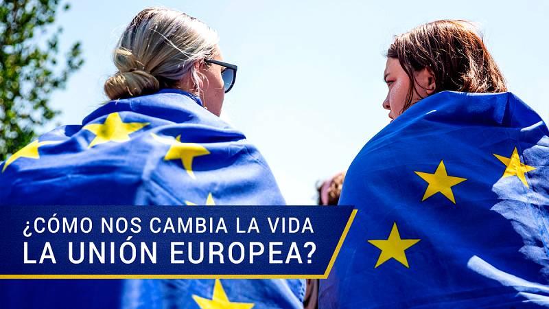 ¿Cómo nos cambia la vida la Unión Europea?