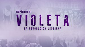 Capítulo 6: VIOLETA. La revolución lesbiana