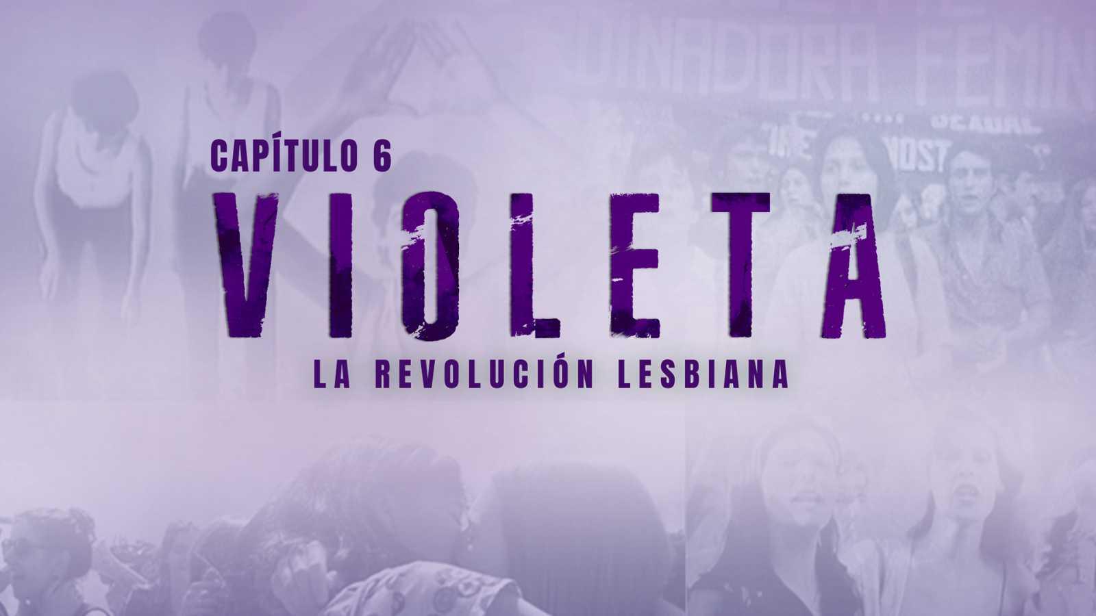 Nosotrxs somos - Capítulo 6: VIOLETA. La revolución lesbiana