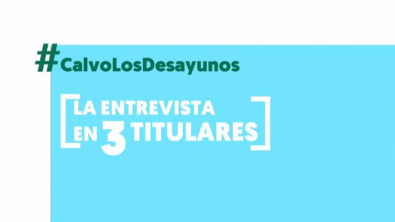La entrevista a Carmen Calvo en 'Los Desayunos de TVE' en tres titulares