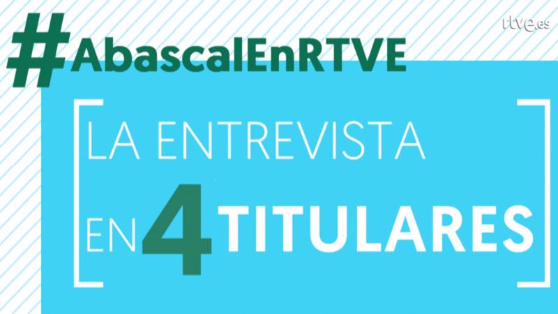 Cuatro titulares de la entrevista a Santiago Abascal en RTVE