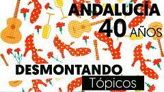Andalucía, 40 años desmontando tópicos