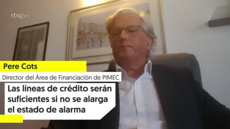 """Pere Cots (PIMEC): """"Las líneas de crédito podrían ser suficiente si el estado de alarma no se alarga excesivamente"""""""