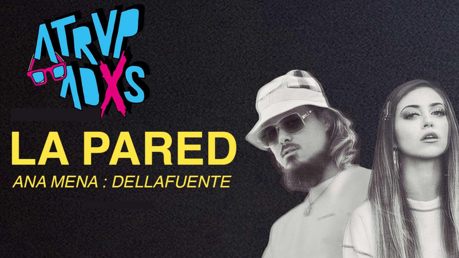 Atrvpadxs - La Pared: Ana Mena + Dellafuente - 18/05/20 - ver ahora