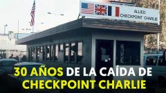 30 años de la desaparición de Checkpoint Charlie, el punto caliente de la Guerra Fría