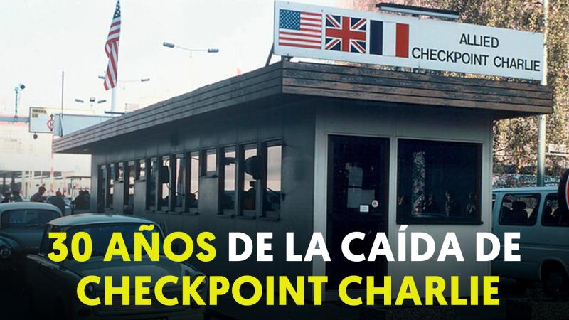 Guerra Fría: 30 años del desmantelamiento de Checkpoint Charlie