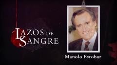 Lazos de sangre - Manolo Escobar, resumen de su vida
