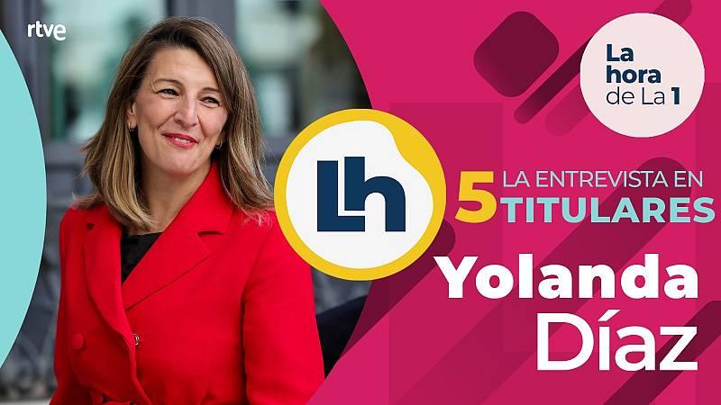 La entrevista a Yolanda Díaz en 'La Hora de la 1' en cinco titulares