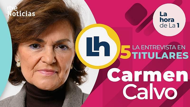 La entrevista a Carmen Calvo en 'La hora de la 1' de TVE, en cinco titulares