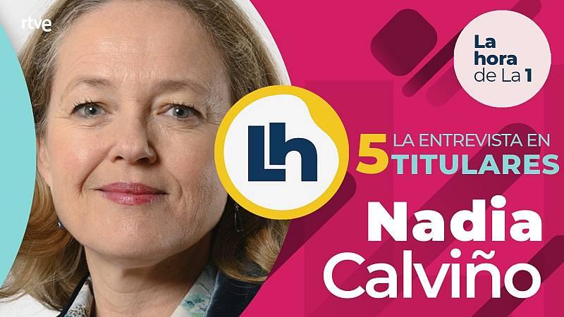 La entrevista a Nadia Calviño en 'La hora de la 1', en cinco titulares