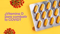 ¿Es necesaria la Vitamina D para combatir la COVID?
