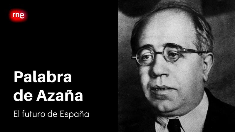 Especiales RNE - Palabra de Azaña - El futuro de España - Ver ahora