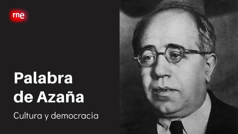 Palabra de Azaña - Cultura y democracia - Ver ahora