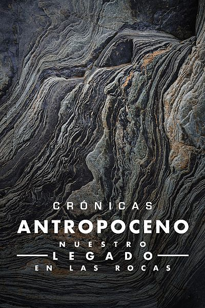 Antropoceno, nuestro legado en las rocas